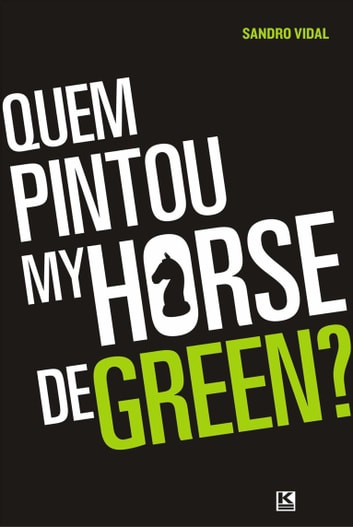 Quem pintou my horse de green ebook by Vidal,Sandro