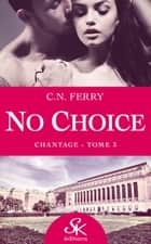 Chantage - No choice, T3 ebook by C.N. Ferry