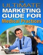 The Ultimate Marketing Guide for Medical Practices ebook by Ali Asadi