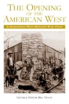 The Opening of the American West ebook by Bill Yenne