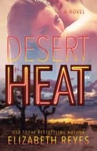 Desert Heat - A Novel ebook by Elizabeth Reyes
