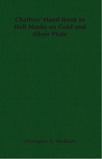 Chaffers' Hand Book to Hall Marks on Gold and Silver Plate ebook by Christopher A. Markham