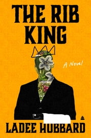 The Rib King - A Novel ebook by Ladee Hubbard