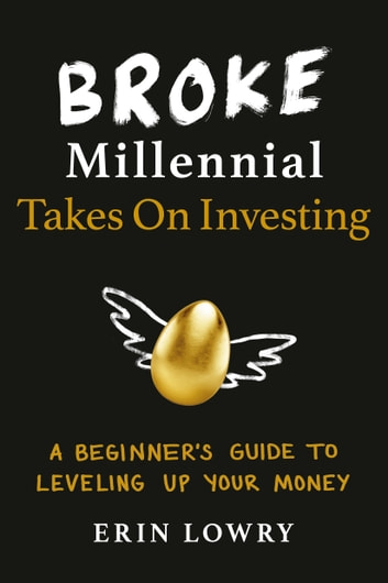 Broke Millennial Takes On Investing - A Beginner's Guide to Leveling Up Your Money ebook by Erin Lowry