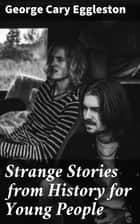 Strange Stories from History for Young People ebook by George Cary Eggleston