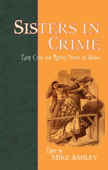 Sisters in Crime - Early Crime and Mystery Stories by Women ebook by Anna Katharine Green,Metta Fuller
