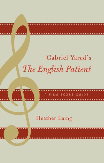 Gabriel Yared's The English Patient - A Film Score Guide ebook by Heather Laing