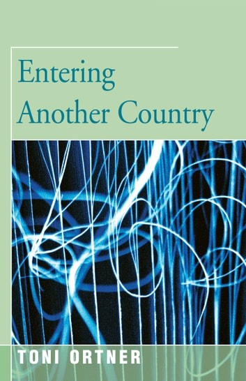 Entering Another Country ebook by Toni Ortner