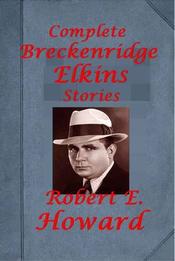 Robert E. Howard Complete Western Humorous Breckenridge Elkins series Anthologies ebook by Robert E. Howard
