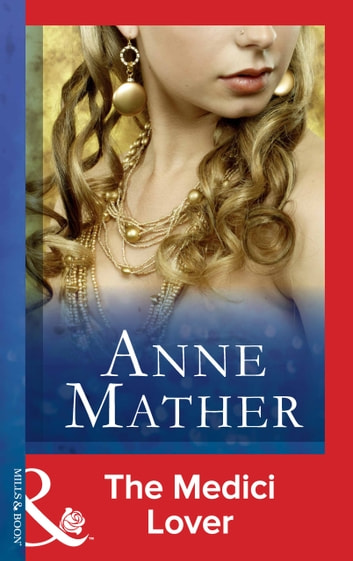 The Medici Lover (Mills & Boon Modern) (The Anne Mather Collection) ebook by Anne Mather
