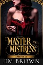 Master vs. Mistress, Episode 9 - Red Chrysanthemum ebook by EM BROWN