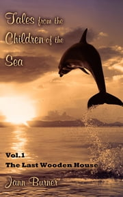 Tales from The Children of The Sea, Volume 1, The Last Wooden House ebook by Jann Burner