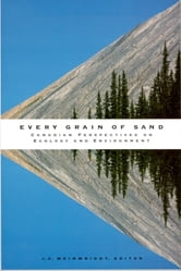 Every Grain of Sand - Canadian Perspectives on Ecology and Environment ebook by