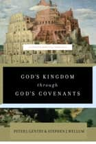 God's Kingdom through God's Covenants ebook by Peter J. Gentry,Stephen J. Wellum