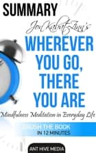 Jon Kabat-Zinn's Wherever You Go, There You Are Mindfulness Meditation in Everyday Life | Summary ebook by Ant Hive Media