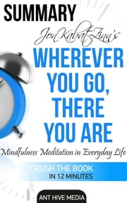 Wherever You Go, There You Are Mindfulness Meditation in Everyday Life Summary ebook by Ant Hive Media