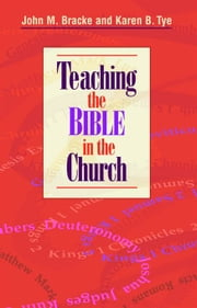 Teaching the Bible in the Church ebook by John Bracke, Karen Tye