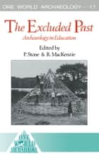 The Excluded Past - Archaeology in Education ebook by Robert MacKenzie, Peter Stone