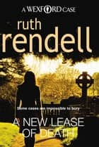 A New Lease Of Death - (A Wexford Case) ebook by Ruth Rendell