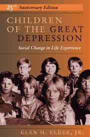 Children Of The Great Depression - 25th Anniversary Edition ebook by Glen H Elder