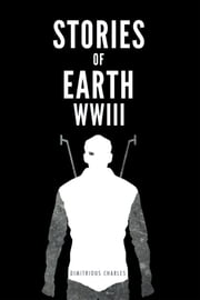 Stories of Earth - WWIII ebook by Dimitrious Charles