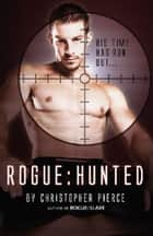 ROGUE:HUNTED (The Second Book of Rogue) ebook by Christopher Pierce