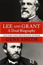Lee and Grant - A Dual Biography ebook by Gene Smith
