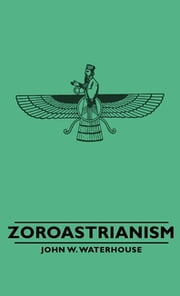 Zoroastrianism ebook by John W. Waterhouse