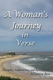 A Woman's Journey in Verse - Thoughts, Inspirations and Revelations! ebook by Laraine Patricia Bunt