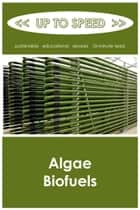 Algae Biofuels ebook by Up to Speed