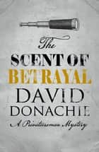 The Scent of Betrayal ebook by David Donachie