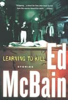 Learning to Kill - Stories ebook by Ed McBain
