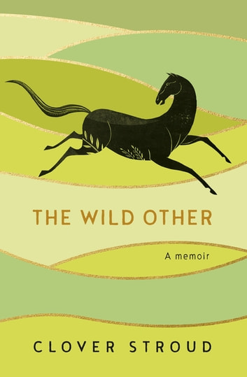 The Wild Other - A Memoir ebook by Clover Stroud