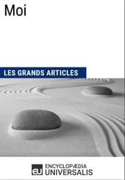 Moi - (Les Grands Articles d'Universalis) ebook by Encyclopaedia Universalis