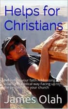 Helps for Christians - Christian Faith Series, #3 ebook by James Olah