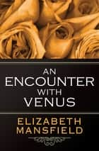 An Encounter with Venus ebook by Elizabeth Mansfield