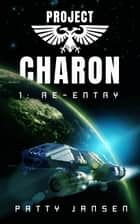 Project Charon 1: Re-entry - A Galactic Adventure ebook by Patty Jansen
