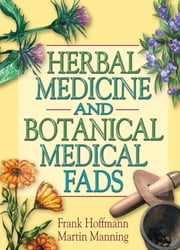 Herbal Medicine and Botanical Medical Fads ebook by Frank Hoffmann,Martin J Manning