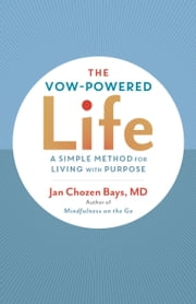 The Vow-Powered Life - A Simple Method for Living with Purpose ebook by Jan Chozen Bays