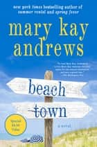 Beach Town - A Novel eBook by Mary Kay Andrews