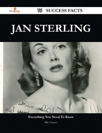 Jan Sterling 76 Success Facts - Everything you need to know about Jan Sterling ebook by Billy Vazquez