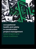 Occupational Health and Safety in Construction Project Management ebook by Helen Lingard,Steve Rowlinson