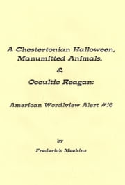 A Chestertonian Halloween, Manumitted Animals, & Occultic Reagan: American Wordlview Alert #16 ebook by Frederick Meekins