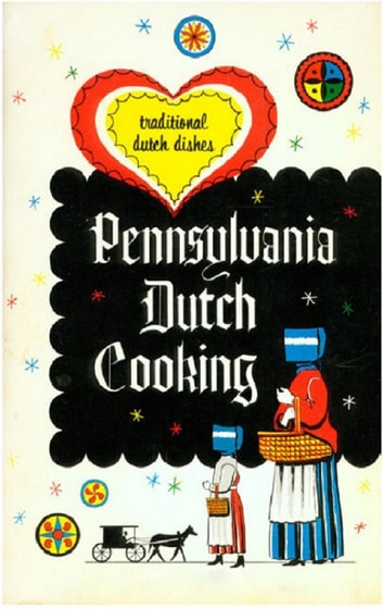 Pennsylvania Dutch Cooking, proven recipes for traditional Pennsylvania Dutch foods ebook by anonymous