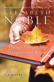 Things I Want My Daughters to Know - A Novel ebook by Elizabeth Noble