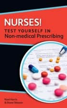 Nurses! Test Yourself In Non-Medical Prescribing ebook by Noel Harris