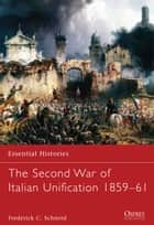 The Second War of Italian Unification 1859–61 ebook by Frederick C. Schneid