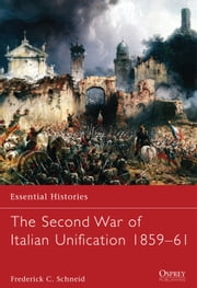 The Second War of Italian Unification 1859?61 ebook by Frederick C. Schneid