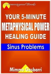 Your 5-Minute Metaphysical Power Healing Guide: Sinus Problems ebook by Mimmo Gasbarri