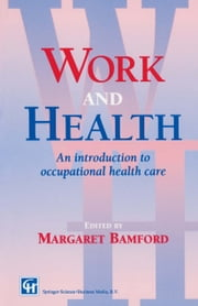 Work and Health - An introduction to occupational health care ebook by M. Bamford